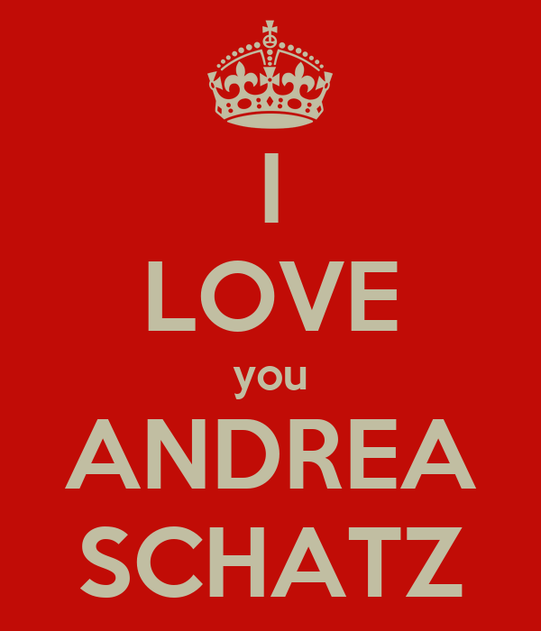 I LOVE you ANDREA SCHATZ