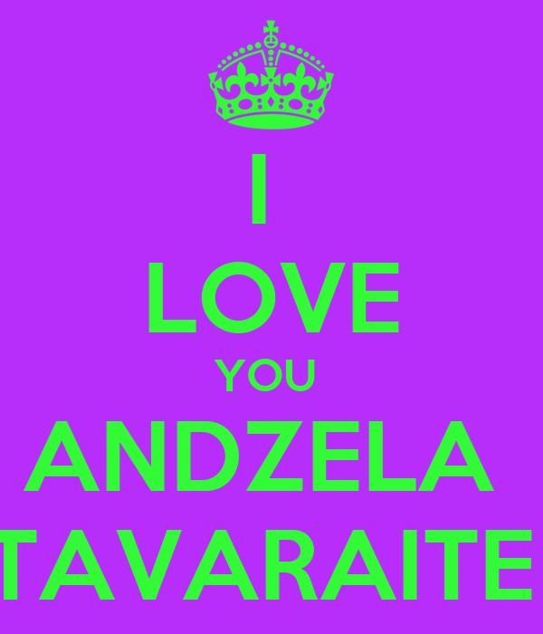 I  LOVE YOU  ANDZELA  TAVARAITE