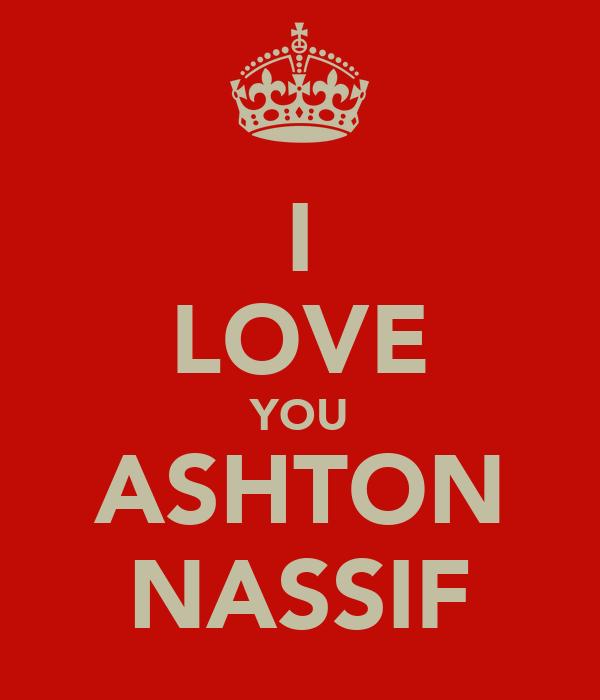 I LOVE YOU ASHTON NASSIF
