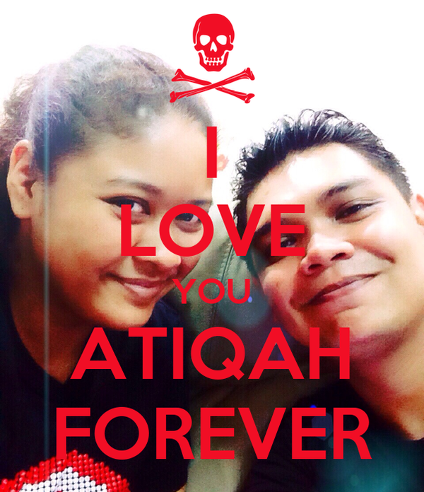 I LOVE YOU ATIQAH FOREVER