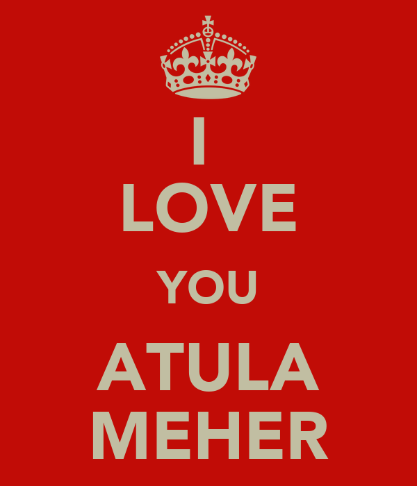 I  LOVE YOU ATULA MEHER