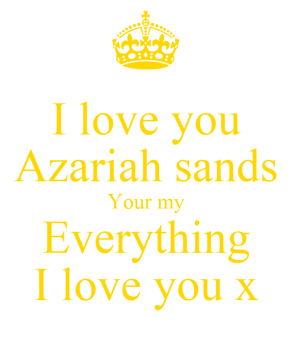 I love you Azariah sands Your my Everything I love you x