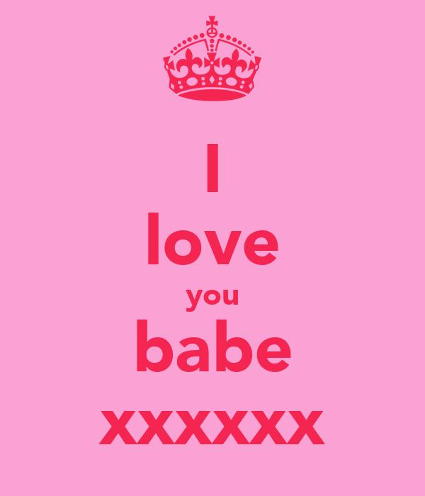 I love you babe xxxxxx