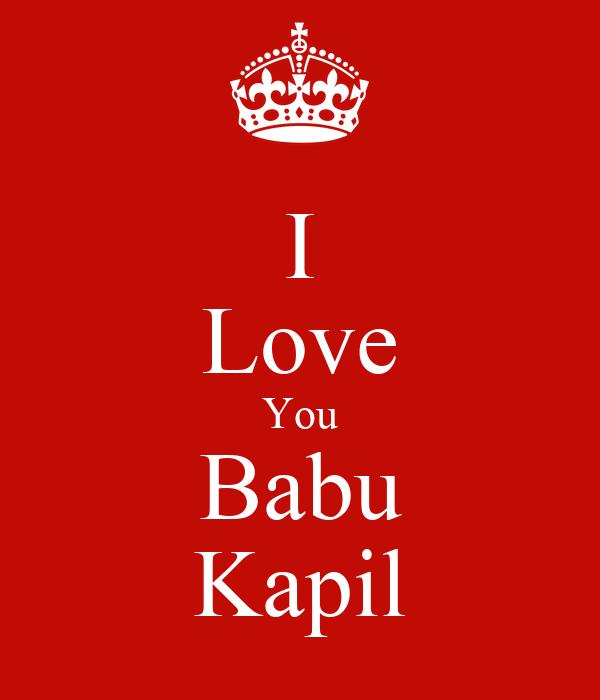 I Love You Babu Kapil
