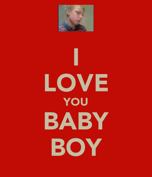 I LOVE YOU BABY BOY