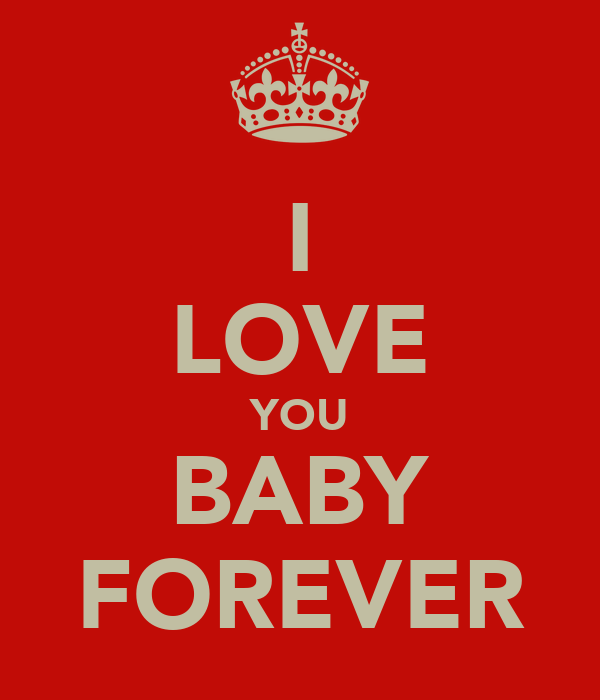 I LOVE YOU BABY FOREVER