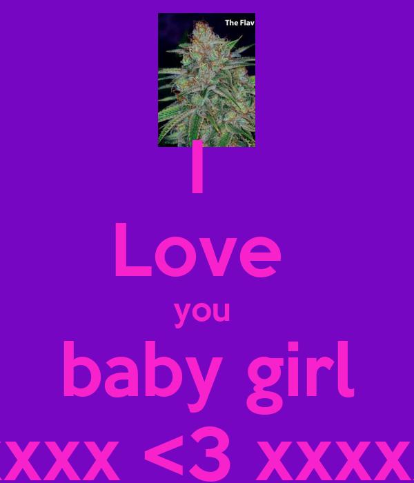 I  Love  you  baby girl xxxx <3 xxxxx