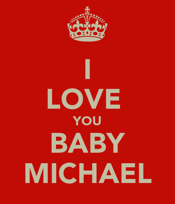I LOVE  YOU BABY MICHAEL