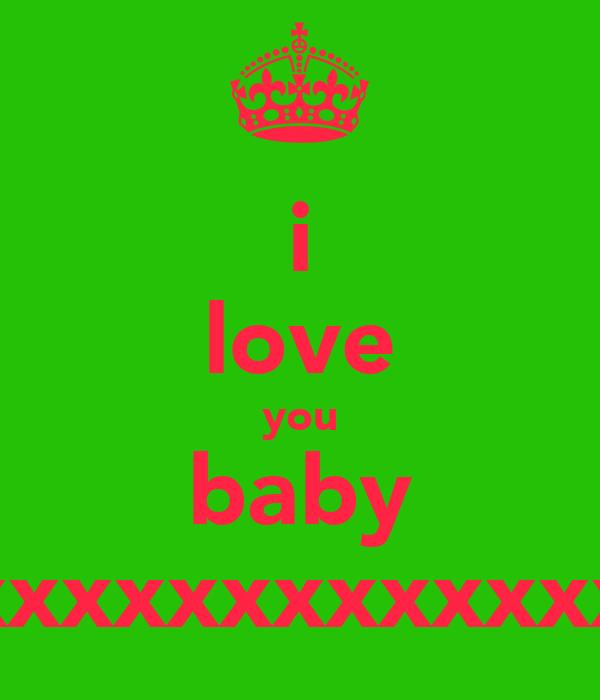 i love you baby xxxxxxxxxxxxxxxxx