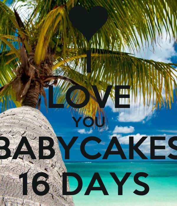 I LOVE YOU BABYCAKES 16 DAYS