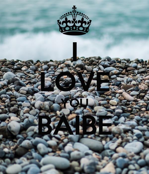 I LOVE YOU BAIBE