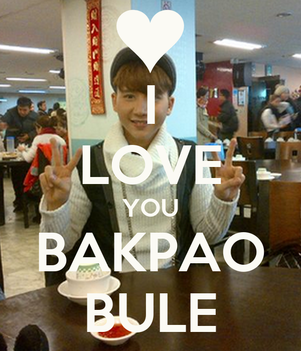 I LOVE YOU BAKPAO BULE
