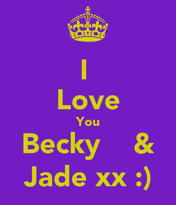 I  Love You Becky    & Jade xx :)