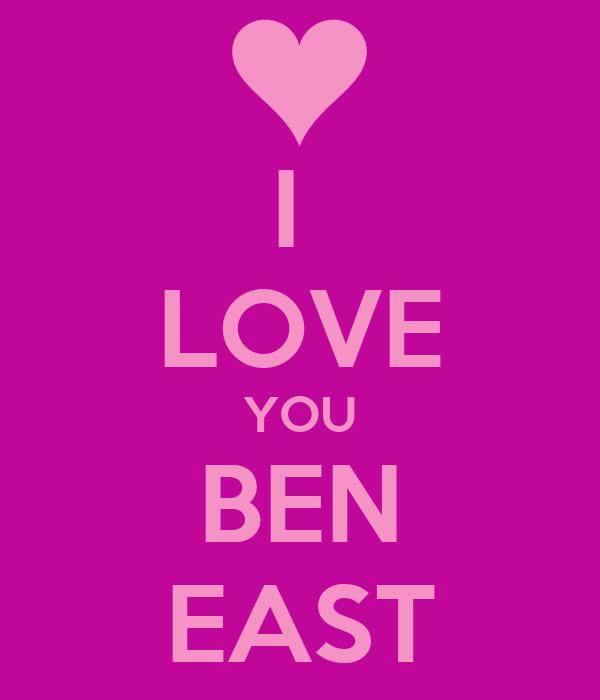 I  LOVE YOU BEN EAST