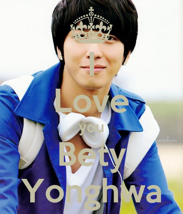 I Love you Bety Yonghwa