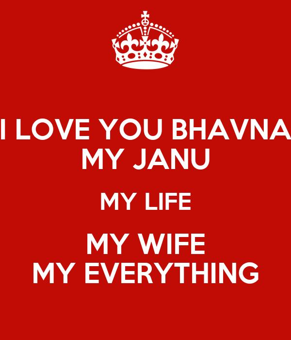 I LOVE YOU BHAVNA MY JANU MY LIFE MY WIFE MY EVERYTHING