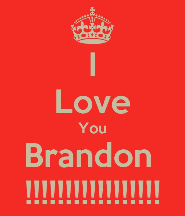 I Love You Brandon  !!!!!!!!!!!!!!!!!