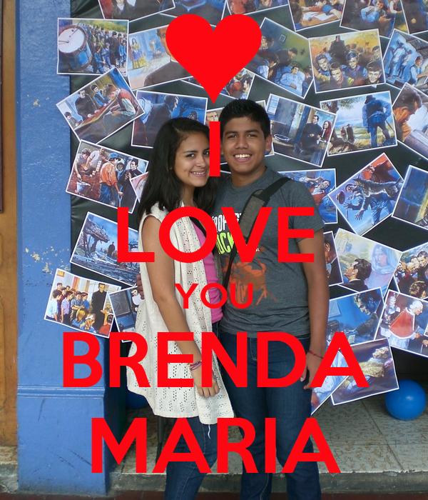 I LOVE YOU BRENDA MARIA