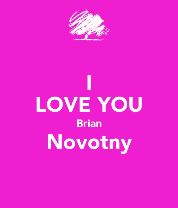 I LOVE YOU Brian Novotny