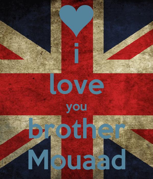 i love you brother Mouaad