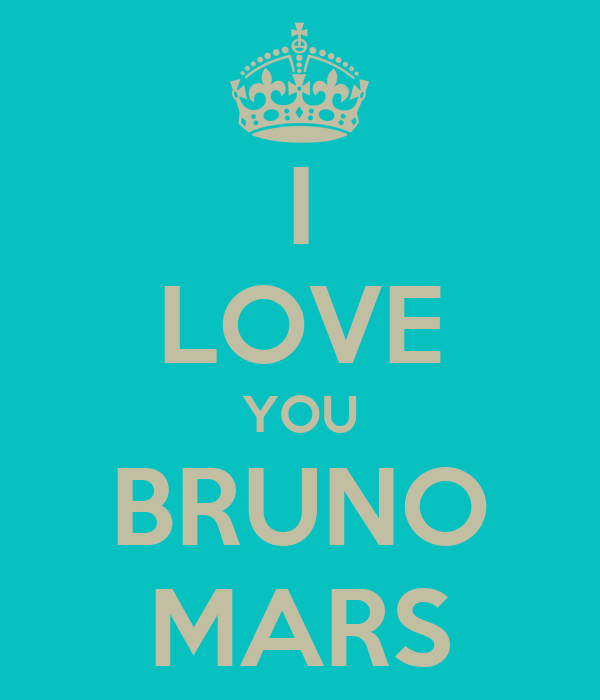 I LOVE YOU BRUNO MARS