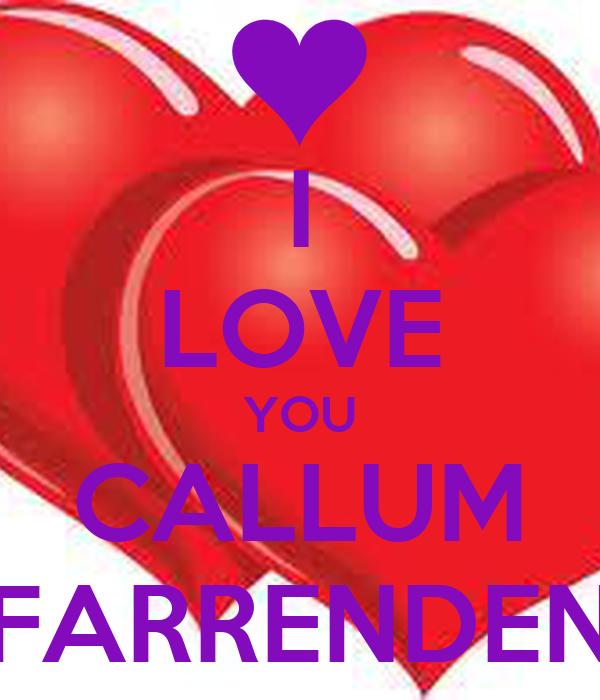 I LOVE YOU CALLUM FARRENDEN