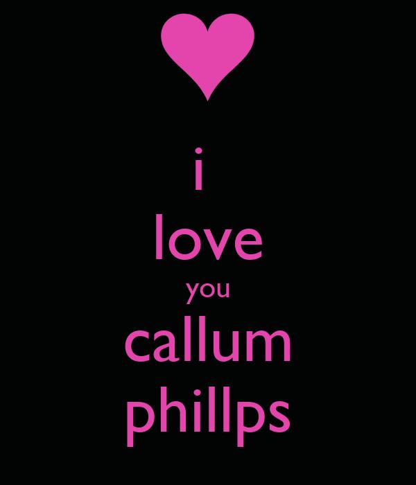 i  love you callum phillps