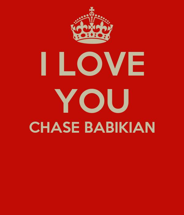 I LOVE YOU CHASE BABIKIAN