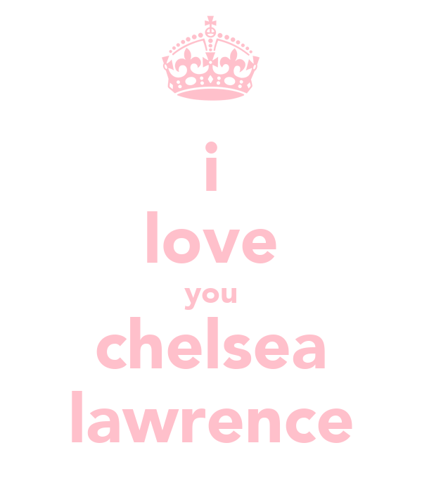i love you chelsea lawrence