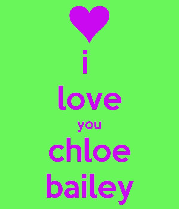 i  love you chloe bailey