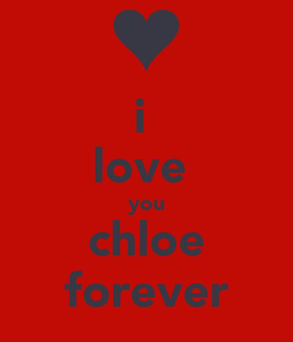 i  love  you chloe forever