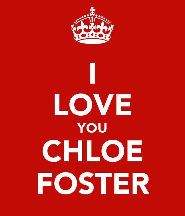 I LOVE YOU CHLOE FOSTER