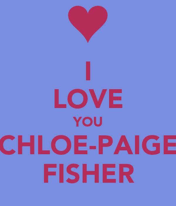I LOVE YOU CHLOE-PAIGE FISHER