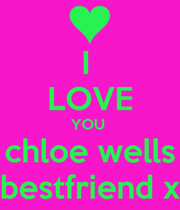 I  LOVE YOU  chloe wells bestfriend x
