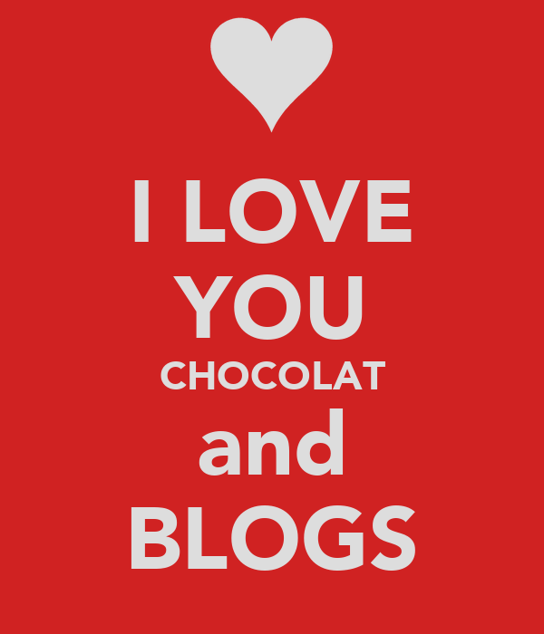 I LOVE YOU CHOCOLAT and BLOGS
