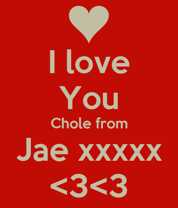 I love You Chole from Jae xxxxx <3<3