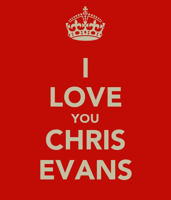 I LOVE YOU CHRIS EVANS
