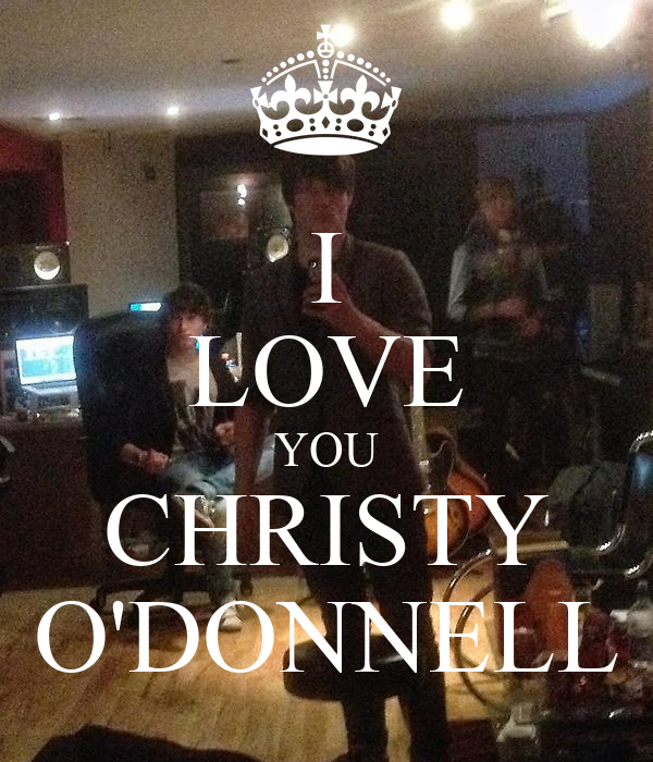 I LOVE YOU CHRISTY O'DONNELL