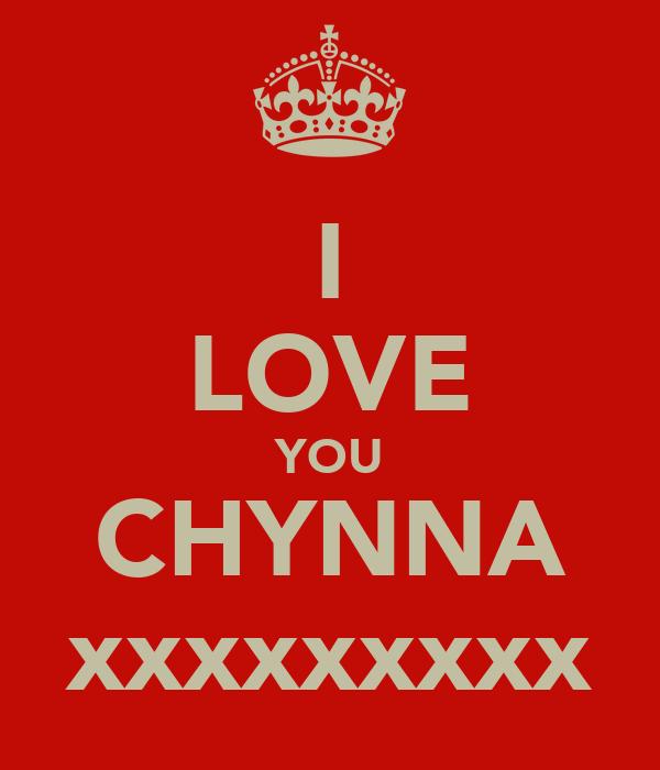 I LOVE YOU CHYNNA xxxxxxxxx