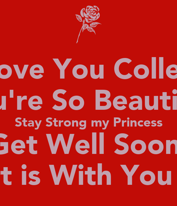 i love you colleen youre so beautiful stay strong my princess get well soon