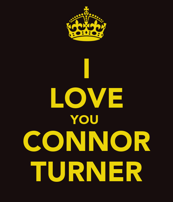 I LOVE YOU  CONNOR TURNER