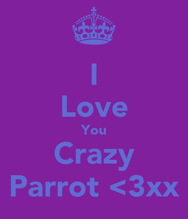 I Love You Crazy Parrot <3xx