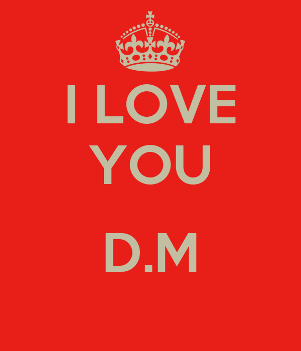 I LOVE YOU  D.M