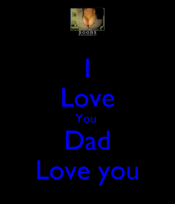 I Love You  Dad Love you