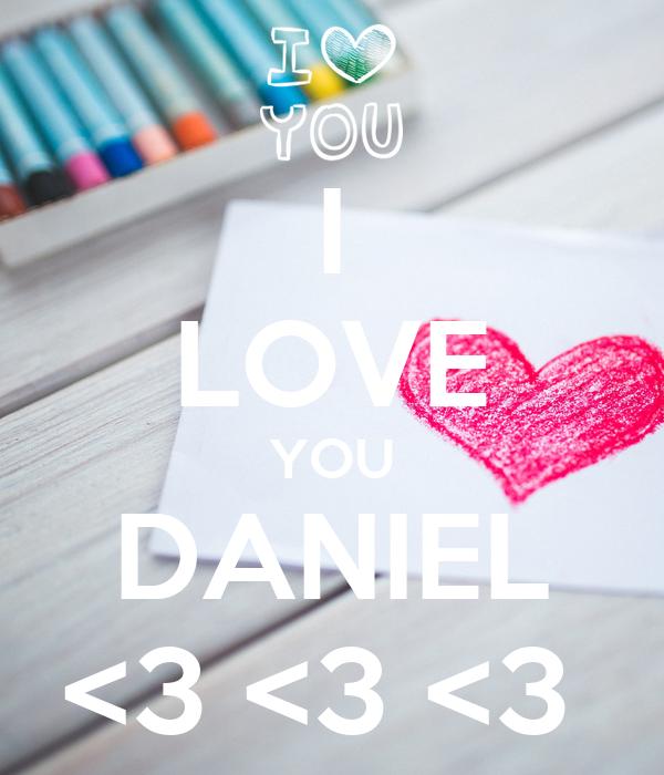 I LOVE YOU DANIEL <3 <3 <3