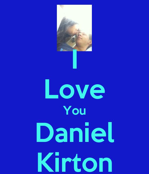 I Love You Daniel Kirton