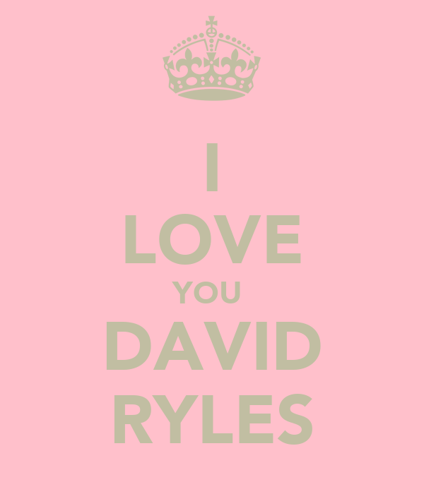 I LOVE YOU  DAVID RYLES