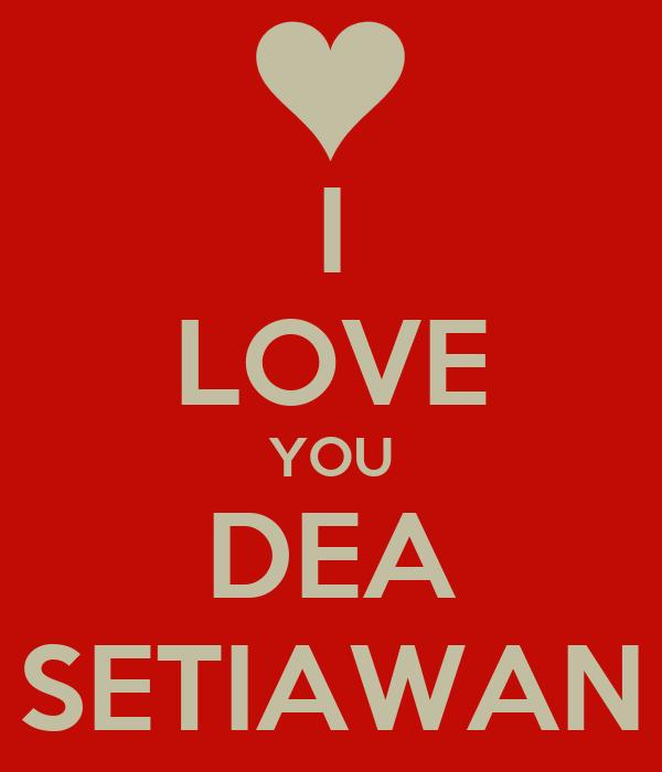 I LOVE YOU DEA SETIAWAN