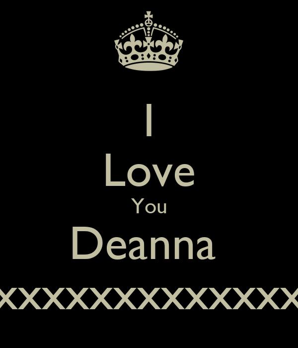 I Love You Deanna  xxxxxxxxxxxxxxxxx