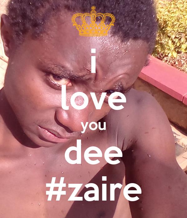 i love you dee #zaire